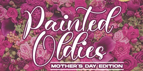 Painted Oldies: Mother's Day Edition tickets