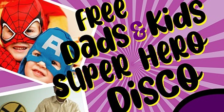 FREE Dads & Kids Super Hero Disco tickets