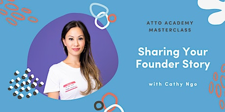 Atto Masterclass Oct: Sharing Your Founder Story with Cathy Ngo tickets