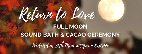 Return to Love { Full Moon Sound Bath & Cacao Ceremony} tickets