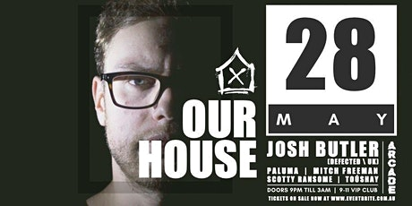 OUR HOUSE ft JOSH BUTLER (Defected / UK) tickets