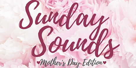 "Sunday Sounds ""Mother's Day Edition."" entradas"