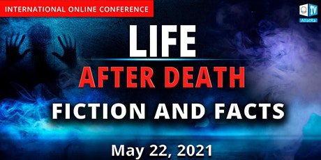 Life After Death. Fiction And Facts. May 22, 2021, Global Online Conference tickets