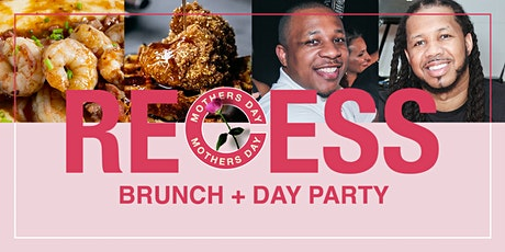 Recess   - A Mother's Day Brunch &  Day Party! tickets