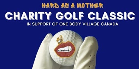 Hard As A Mother Charity Golf Classic In Support Of One Body Village tickets