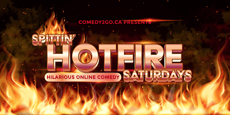Comedy2Go presents: SPITTIN' HOTFIRE SATURDAYS - Live Online Comedy Show tickets
