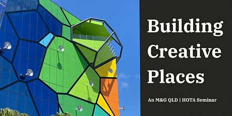 Building Creative Places: M&G QLD | HOTA Seminar tickets