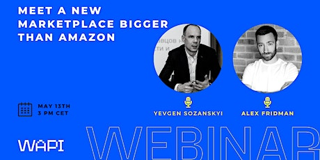 WAPI Webinar! Meet a new marketplace bigger than Amazon tickets