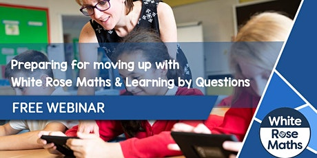 Preparing for moving up with White Rose Maths and Learning by Questions billets
