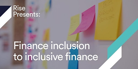 Rise Presents : Finance Inclusion to Inclusive Finance entradas