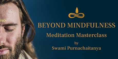 Beyond Mindfulness: Meditation Masterclass tickets