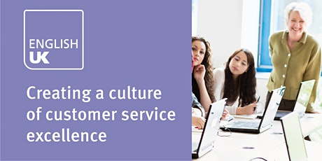 Creating a culture of customer service excellence - Weds 26 May, online tickets
