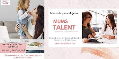 Webinar : Mamá  Profesional – Regresa con éxito al Mercado Laboral entradas