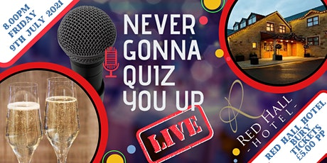 Never Gonna Quiz You Up  LIVE  -  Red Hall, Bury (09/07/2021) tickets