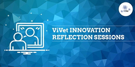 ViVet Innovation Reflection Session: Innovative technology and learning tickets