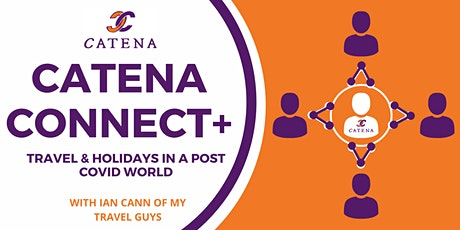 Catena Connect+ Presents: Travel & Holidays in a post COVID World tickets