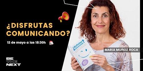 Be The Next: ¿Disfrutas Comunicando? (María Muñoz Roca) tickets