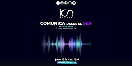 """KCN SPEAKERS """"Comunica desde el Ser"""" 13May entradas"""