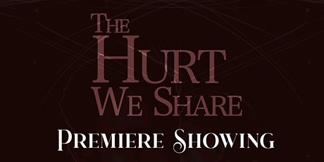"""The Hurt We Share"" Private Premiere Showing tickets"