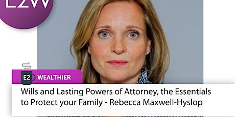 E2 Wealthier - Wills and Lasting Powers of Attorney tickets