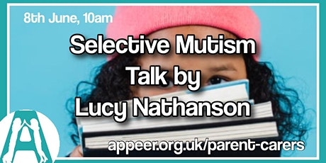 Appeer Parent / Carer Online Session- Selective Mutism, Lucy Nathanson tickets