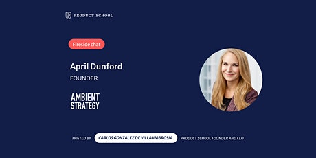 Fireside Chat with Ambient Strategy Founder, April Dunford tickets