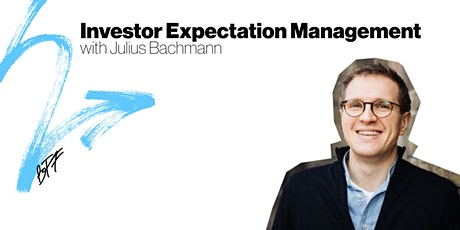 Investor Expectation Management : Julius Bachmann tickets