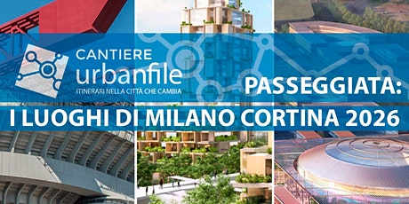 CANTIERE URBANFILE - I LUOGHI DI MILANO  CORTINA 2026 biglietti