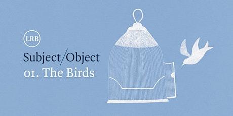 Subject/Object: The Birds festival ticket tickets