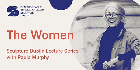 5. The Women - Sculpture Dublin Lecture Series with Paula Murphy tickets