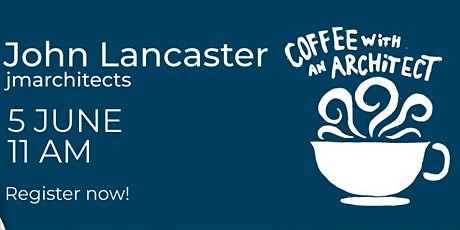 COFFEE WITH AN ARCHITECT |John Lancaster tickets