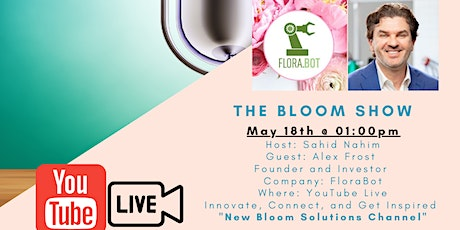 """""""The Bloom Show"""" With Host Sahid Nahim and guest Alex Frost from FloraBot tickets"""