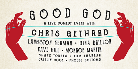 GOOD GOD - CHRIS GETHARD, LANGSTON KERMAN, GINA BRILLON, MONROE MARTIN tickets