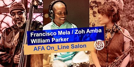 Francisco Mela, William Parker, Zoh Amba  |  AFA On_Line Salon tickets
