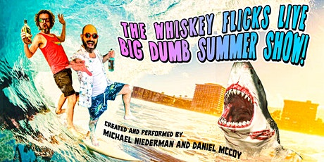 The Whiskey Flicks Live Big Dumb Summer Show! tickets