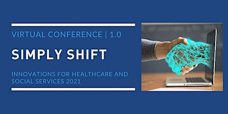 Simply Shift 2021: Innovations for Healthcare & Social Services tickets