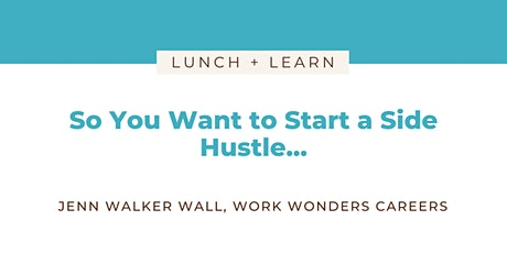 Lunch & Learn: So You Want to Start a Side Hustle?! tickets