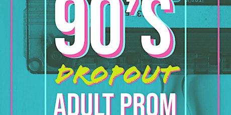 90'S DROPOUT ADULT PROM - MISSOURI tickets
