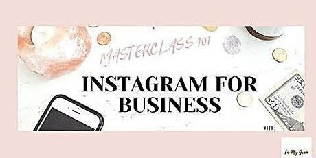 Instagram for Business Masterclass: 101 monetizing tickets