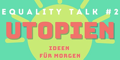 Equality Talk #2 Utopien: Ideen für Morgen Tickets