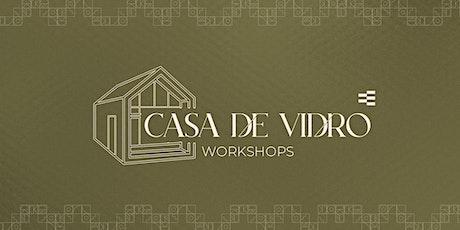CASA DE VIDRO - WORKSHOPS entradas
