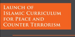 Launch: Islamic Curriculum on Peace & Counter-Terrorism