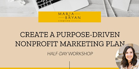 Create a Purpose-Driven Nonprofit Marketing Plan | Half-Day Workshop tickets