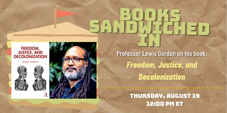 Books Sandwiched In w/Lewis Gordon - Freedom, Justice, and Decolonization tickets