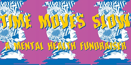 Time Moves Slow. A Mental Health Fundraiser. tickets