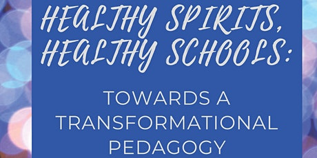 Healthy Spirits, Healthy Schools:  Towards a Transformational Pedagogy tickets