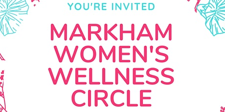 Markham Women's Wellness Circle - Living with Intention and Joy tickets