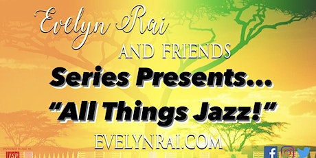 """Evelyn Rai & Friends Series Presents... """"All Things Jazz!"""" tickets"""