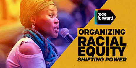 Organizing Racial Equity: Shifting Power - Virtual 6/30/21 tickets
