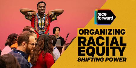 Organizing Racial Equity: Shifting Power - Virtual 5/21/21 tickets